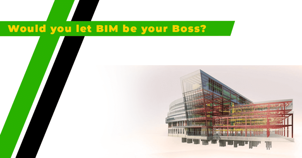 Let BIM be Your Boss