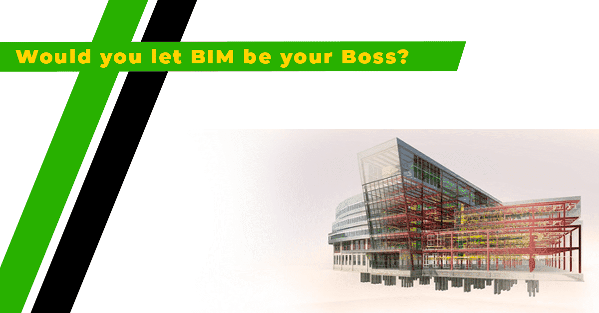 Let BIM be Your Boss