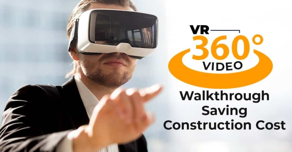 VR 360 Video Walkthrough Saving Construction Cost