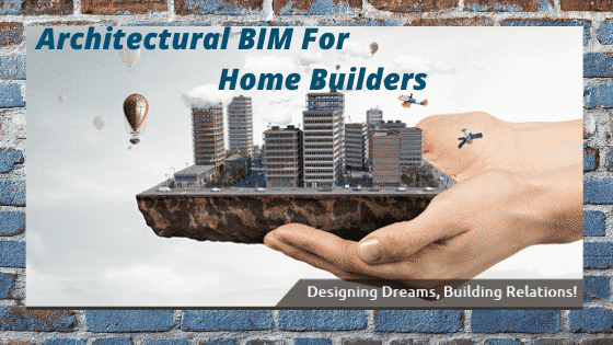 Architectural BIM for Home Builders