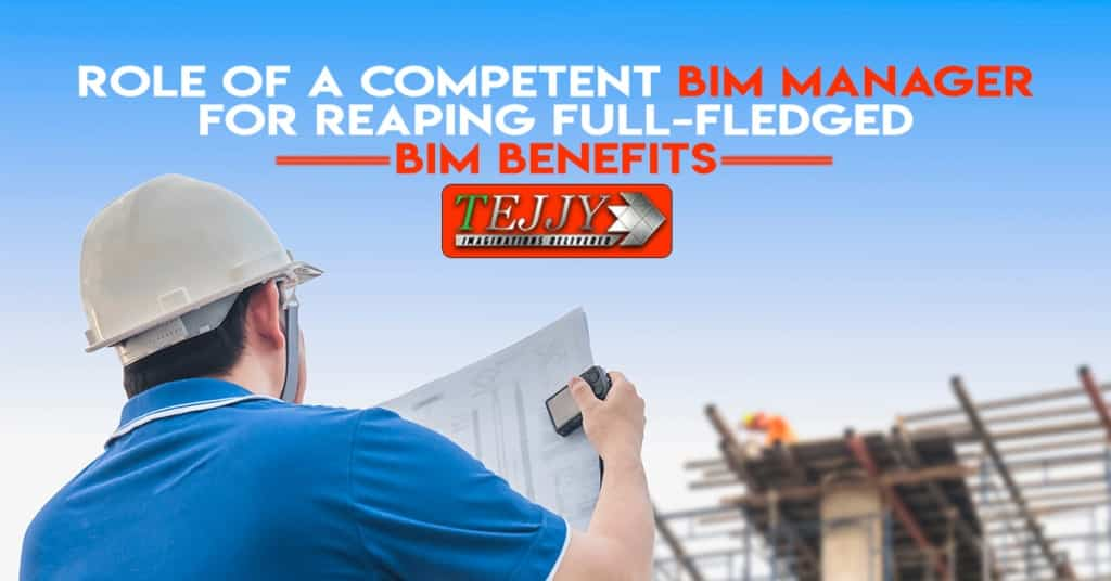Role of a Competent BIM Manager for Reaping Full-Fledged BIM Benefits