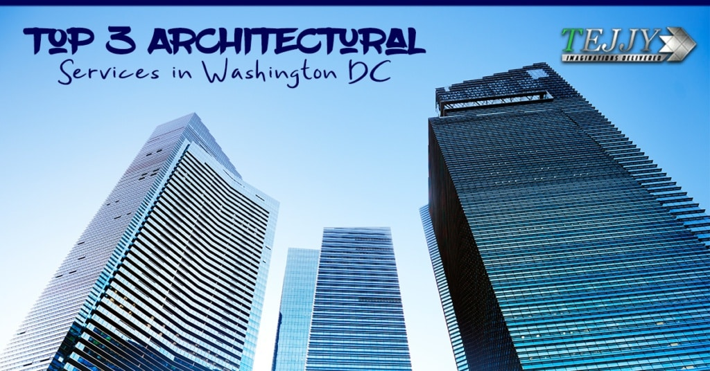 Top 3 Architectural Services in Washington DC