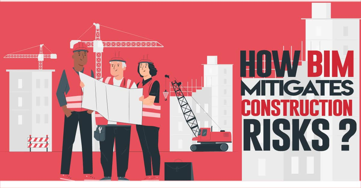 How BIM Mitigates Construction Risks?